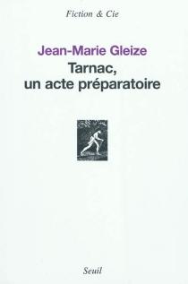 Tarnac, un acte préparatoire - Jean-MarieGleize