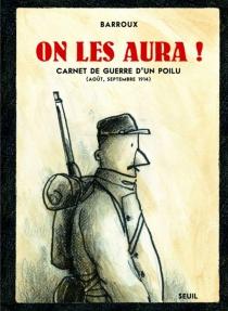 On les aura ! : carnet de guerre d'un poilu (août, septembre 1914) - Barroux
