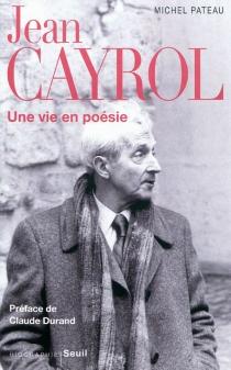 Jean Cayrol : une vie en poésie - MichelPateau