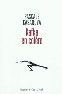 Kafka en colère : essai - PascaleCasanova