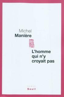 L'homme qui n'y croyait pas - MichelManière