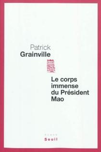 Le corps immense du président Mao - PatrickGrainville