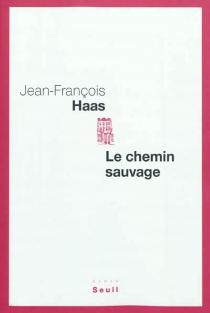 Le chemin sauvage - Jean-FrançoisHaas