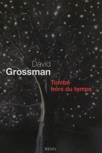 Tombé hors du temps : récit pour voix - DavidGrossman