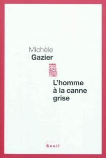 L'homme à la canne grise : récit - MichèleGazier