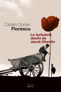 Le turbulent destin de Jacob Obertin - Catalin DorianFlorescu