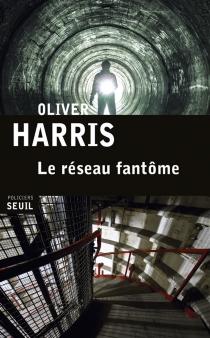 Le réseau fantôme - OliverHarris