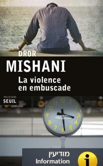 La violence en embuscade - DrorMishani