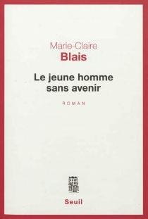 Le jeune homme sans avenir - Marie-ClaireBlais
