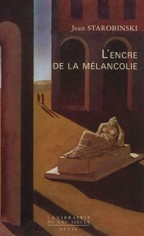 L'encre de la mélancolie - JeanStarobinski