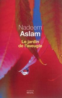 Le jardin de l'aveugle - NadeemAslam