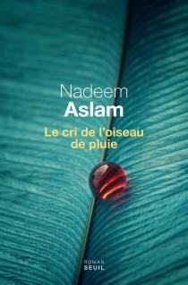Le cri de l'oiseau de pluie - NadeemAslam