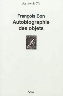 Autobiographie des objets - FrançoisBon