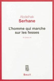 L'homme qui marche sur les fesses - AbdelhakSerhane