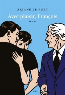 Avec plaisir, François - ArianeLe Fort