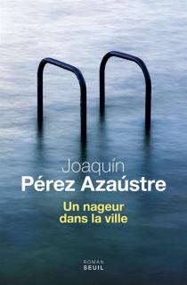 Un nageur dans la ville - JoaquínPérez Azaústre