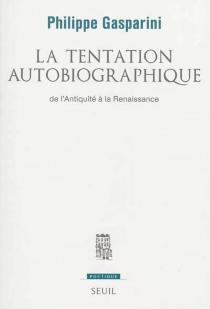 La tentation autobiographique : de l'Antiquité à la Renaissance - PhilippeGasparini
