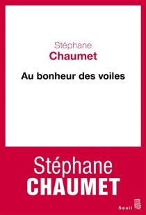 Au bonheur des voiles : chroniques syriennes, 2004-2005 : récit - StéphaneChaumet