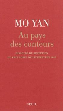 Au pays des conteurs : discours de réception du Prix Nobel de littérature 2012 - Mo Yan