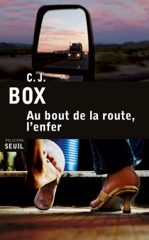 Au bout de la route, l'enfer - C.J. Box