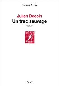 Un truc sauvage - JulienDecoin