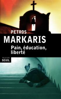 Pain, éducation, liberté - PétrosMarkaris