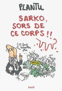 Sarko, sors de ce corps !! - Plantu