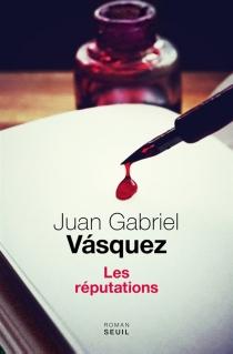 Les réputations - Juan GabrielVasquez