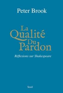 La qualité du pardon : réflexions sur Shakespeare - PeterBrook