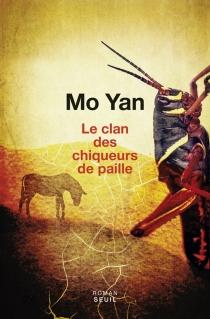 Le clan des chiqueurs de paille - Mo Yan