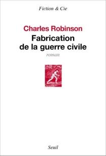 Fabrication de la guerre civile - CharlesRobinson