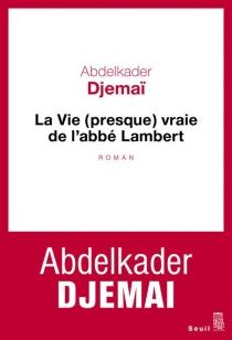 La vie (presque) vraie de l'abbé Lambert - AbdelkaderDjemaï