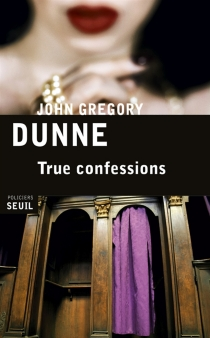 True confessions - John Gregory Dunne