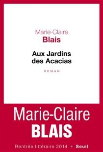 Aux Jardins des Acacias| Suivi de Entretien avec René de Ceccatty - Marie-ClaireBlais