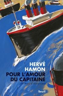 Pour l'amour du capitaine : roman d'aventures - HervéHamon