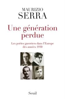Une génération perdue : les poètes guerriers dans l'Europe des années 1930 - MaurizioSerra