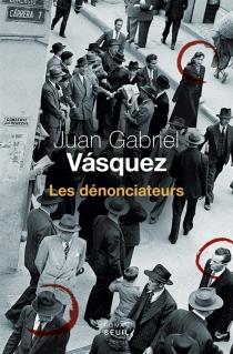 Les dénonciateurs - Juan GabrielVasquez