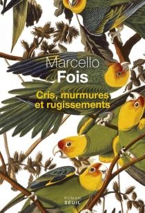 Cris, murmures et rugissements - MarcelloFois