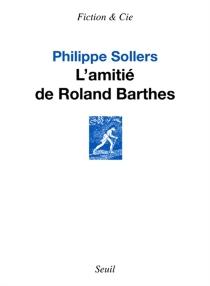 L'amitié de Roland Barthes - PhilippeSollers