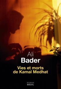 Vies et morts de Kamal Medhat - AliBader