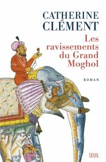 Les ravissements du grand Moghol - CatherineClément