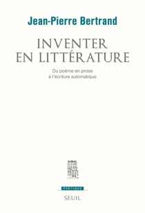 Inventer en littérature : du poème en prose à l'écriture automatique - Jean-PierreBertrand