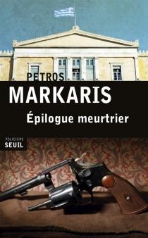 Epilogue meurtrier - PétrosMarkaris