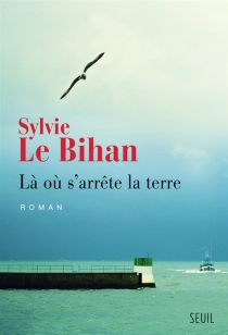 Là où s'arrête la terre - SylvieLe Bihan