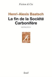 La fin de la société carbonifère : mémoires - Henri-AlexisBaatsch