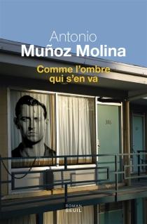 Comme l'ombre qui s'en va - AntonioMunoz Molina