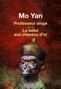 Professeur singe| Suivi de Le bébé aux cheveux d'or - Mo Yan