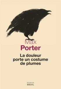 La douleur porte un costume de plumes - MaxPorter