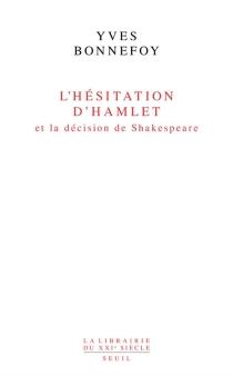L'hésitation d'Hamlet et la décision de Shakespeare - YvesBonnefoy