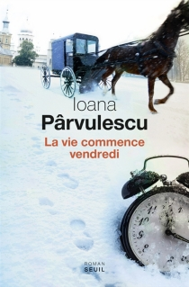 La vie commence vendredi - IoanaPârvulescu